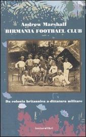 Birmania Football Club. Da colonia britannica a dittatura militare