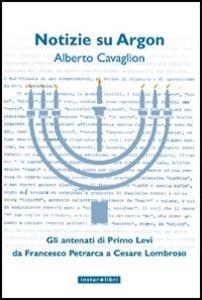 Notizie su Argon. Gli antenati di Primo Levi da Francesco Petrarca a Cesare Lombroso - Alberto Cavaglion - copertina