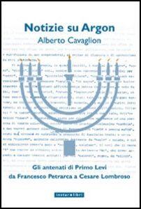 Libro Notizie su Argon. Gli antenati di Primo Levi da Francesco Petrarca a Cesare Lombroso Alberto Cavaglion