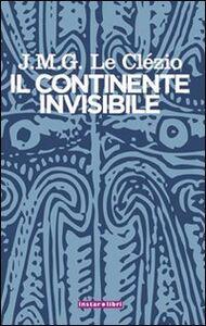 Libro Il continente invisibile Jean-Marie Le Clézio