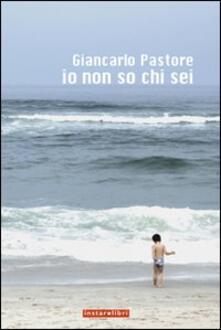 Io non so chi sei - Giancarlo Pastore - copertina
