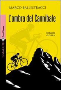 Foto Cover di L' ombra del cannibale, Libro di Marco Ballestracci, edito da Instar Libri