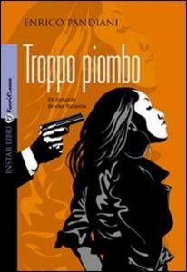 Libro Troppo piombo Enrico Pandiani