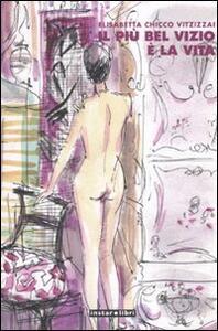 Il più bel vizio è la vita - Elisabetta Chicco Vitzizzai - copertina