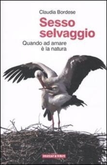 Sesso selvaggio. Quando ad amare è la natura - Claudia Bordese - copertina
