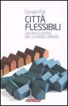 Città flessibili. Una rivoluzione nel governo urbano - Corrado Poli - ebook
