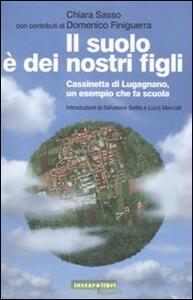 Il suolo è dei nostri figli. Cassinetta di Lugagnano, un esempio che fa scuola - Domenico Finiguerra,Chiara Sasso - copertina