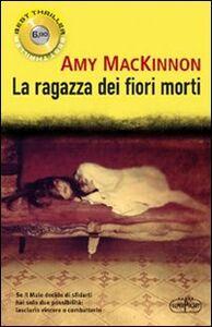 Foto Cover di La ragazza dei fiori morti, Libro di Amy MacKinnon, edito da RL Libri