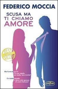 Scusa ma ti chiamo amore - Federico Moccia - copertina