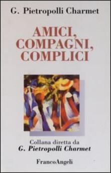 Amici, compagni, complici - Gustavo Pietropolli Charmet - copertina