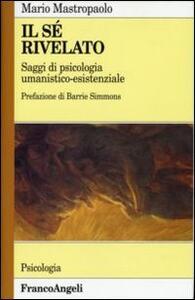Il sé rivelato. Saggi di psicologia umanistico-esistenziale - Mario Mastropaolo - copertina