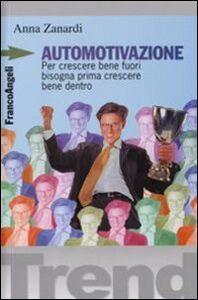 Foto Cover di Automotivazione. Per crescere bene fuori bisogna prima crescere bene dentro, Libro di Claudio Vagni,Anna Zanardi, edito da Franco Angeli