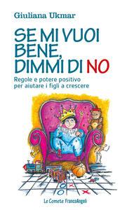 Se mi vuoi bene, dimmi di no. Regole e potere positivo per aiutare i figli a crescere - Giuliana Ukmar - copertina