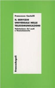 Il servizio universale nelle telecomunicazioni. Valutazione dei costi e finanziamento - Francesco Castelli - copertina