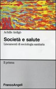 Società e salute. Lineamenti di sociologia sanitaria - Achille Ardigò - copertina