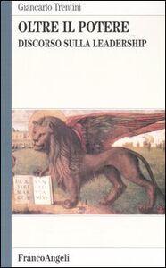 Libro Oltre il potere. Discorso sulla leadership Giancarlo Trentini