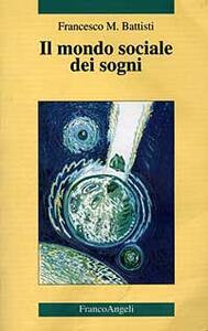 Il mondo sociale dei sogni - Francesco M. Battisti - copertina