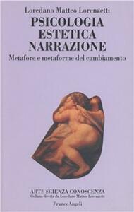 Psicologia, estetica, narrazione. Metafore e metaforme del cambiamento - Loredano Matteo Lorenzetti - copertina