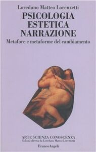 Foto Cover di Psicologia, estetica, narrazione. Metafore e metaforme del cambiamento, Libro di Loredano M. Lorenzetti, edito da Franco Angeli