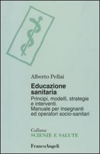 Educazione sanitaria. Principi, modelli, strategie e interventi. Manuale per insegnanti ed operatori socio-sanitari - Alberto Pellai - copertina