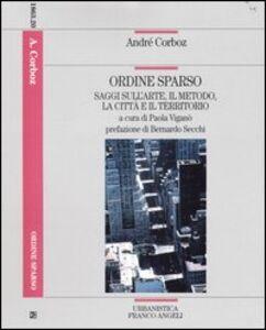 Libro Ordine sparso. Saggi sull'arte, il metodo, la città e il territorio André Corboz
