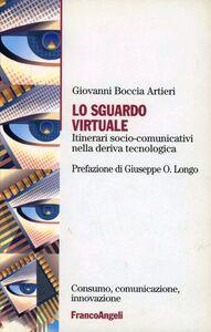 Libro Lo sguardo virtuale. Itinerari socio-comunicativi nella deriva tecnologica Giovanni Boccia Artieri