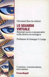 Lo sguardo virtuale. Itinerari socio-comunicativi nella deriva tecnologica
