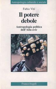 Il potere debole. Antropologia politica dell'Aitu nvule - Fabio Viti - copertina