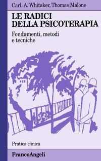 Le Le radici della psicoterapia. Fondamenti, metodi, tecniche - Whitaker Carl A. Malone Thomas P. - wuz.it