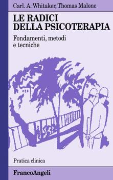 Le radici della psicoterapia. Fondamenti, metodi, tecniche - Carl A. Whitaker,Thomas P. Malone - copertina