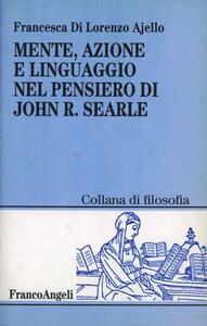 Mente, azione e linguaggio nel pensiero di John R. Searle - Francesca Di Lorenzo Ajello - copertina