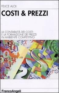 Costi & prezzi. La contabilità dei costi e la formazione dei prezzi in ambiente competitivo - Felice Aloi - copertina