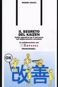 Il segreto del kaizen. Guida operativa per il successo nel miglioramento aziendale - Minoru Tanaka - copertina