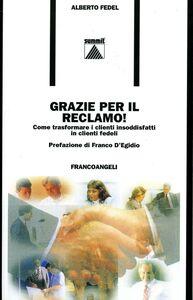 Foto Cover di Grazie per il reclamo! Come trasformare i clienti insoddisfatti in clienti fedeli, Libro di Alberto Fedel, edito da Franco Angeli