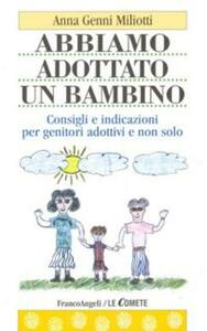 Abbiamo adottato un bambino. Consigli e indicazioni per genitori adottivi e non solo - Anna G. Miliotti - copertina