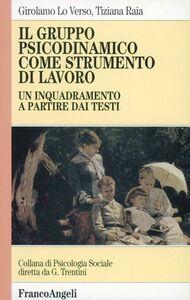 Libro Il gruppo psicodinamico come strumento di lavoro. Un inquadramento a partire dai testi Girolamo Lo Verso , Tiziana Raia