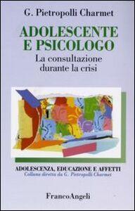 Libro Adolescente e psicologo. La consultazione durante la crisi Gustavo Pietropolli Charmet