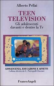 Teen television. Gli adolescenti davanti e dentro la Tv - Alberto Pellai - copertina