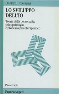 Lo sviluppo dell'io. Teoria della personalità, psicopatologia e processo psicoterapeutico - Stanley I. Greenspan - copertina