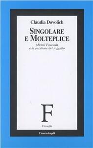 Singolare e Molteplice. Michel Foucault e la questione del soggetto - Claudia Dovolich - copertina