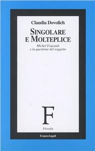 Libro Singolare e Molteplice. Michel Foucault e la questione del soggetto Claudia Dovolich