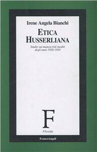 Libro Etica husserliana. Studio sui manoscritti inediti degli anni 1920-1934 Irene A. Bianchi