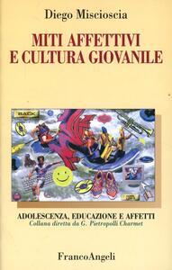 Miti affettivi e cultura giovanile - Diego Miscioscia - copertina