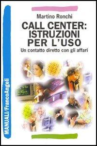 Call center: istruzioni per l'uso. Un contatto diretto con gli affari - Martino Ronchi - copertina