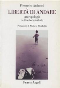 Libertà di andare. Antropologia dell'automobilista - Pierenrico Andreoni - copertina