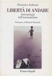 Foto Cover di Libertà di andare. Antropologia dell'automobilista, Libro di Pierenrico Andreoni, edito da Franco Angeli