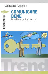 Comunicare bene. Una chiave per il successo - Giancarlo Visconti - copertina