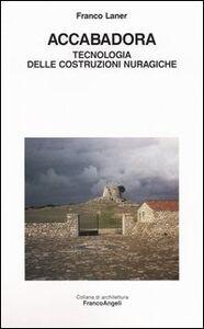 Foto Cover di Accabadora. Tecnologia delle costruzioni nuragiche, Libro di Franco Laner, edito da Franco Angeli