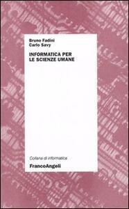 Informatica per le scienze umane - Carlo Savy,Bruno Fadini - copertina