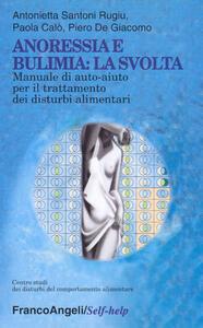 Anoressia e bulimia: la svolta. Manuale di auto-aiuto per il trattamento dei disturbi alimentari